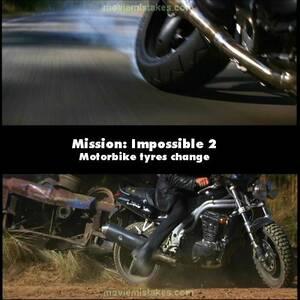 Mission Impossible 2 Τα λάστιχα της μηχανής αλλάζονται μονα τους ανάλογα με τα κέφια τους.