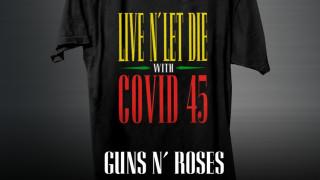 Οι Guns N' Roses πωλούν μπλουζάκια «Live N' Let Die With COVID 45» για καλό σκοπό